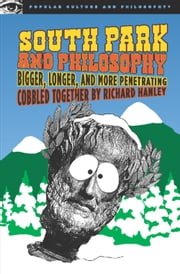 South Park and Philosophy - Bigger, Longer, and More Penetrating ebook by