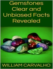 Gemstones: Clear and Unbiased Facts Revealed ebook by William Carvalho