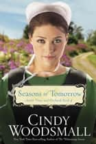 Seasons of Tomorrow - Book Four in the Amish Vines and Orchards Series ebook by Cindy Woodsmall