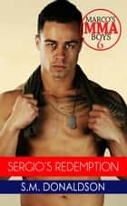 Sergio's Redemption - Marco's MMA Boys, #6 ebook by SM Donaldson