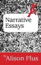 A+ Guide to Narrative Essays ebook by Alison Plus