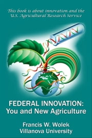 Federal Innovation: You and New Agriculture ebook by Francis W. Wolek