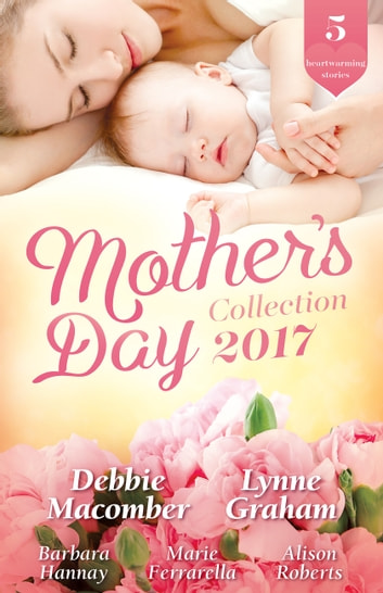 Mother's Day Collection 2017 - 5 Book Box Set 電子書 by Debbie Macomber,Lynne Graham,Barbara Hannay,Marie Ferrarella,Alison Roberts