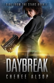 Girl from the Stars Book 1- Daybreak ebook by Cheree Alsop