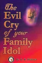 The Evil Cry of your Family Idol ebook by Dr. D. K. Olukoya