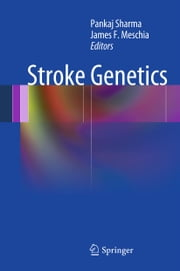 Stroke Genetics ebook by Pankaj Sharma,James F Meschia