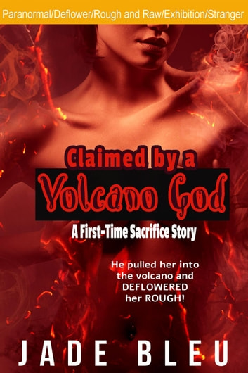 Claimed by a Volcano God: A First-Time Sacrifice Story - Claimed by a God, #2 ebook by Jade Bleu