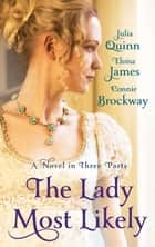 The Lady Most Likely - A Novel in Three Parts ebook by Julia Quinn, Eloisa James, Connie Brockway