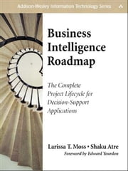 Business Intelligence Roadmap: The Complete Project Lifecycle for Decision-Support Applications - The Complete Project Lifecycle for Decision-Support Applications ebook by Larissa T. Moss,Shaku Atre