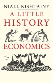 A Little History of Economics ebook by Niall Kishtainy
