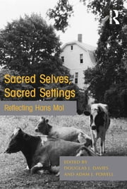 Sacred Selves, Sacred Settings - Reflecting Hans Mol ebook by Douglas J. Davies,Adam J. Powell