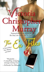 The Ex Files - A Novel About Four Women and Faith ebook by Victoria Christopher Murray