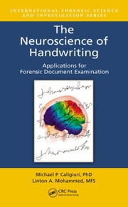 The Neuroscience of Handwriting: Applications for Forensic Document Examination ebook by Caligiuri, Michael P.