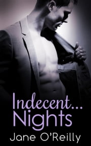 Indecent...Nights: Indecent...Exposure / Indecent...Proposal / Indecent...Desires ebook by Jane O'Reilly