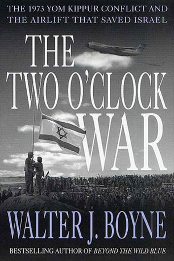 The Two O'Clock War - The 1973 Yom Kippur Conflict and the Airlift That Saved Israel eBook by Walter J. Boyne