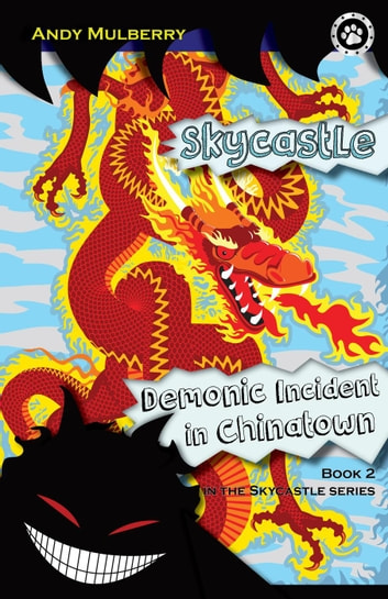 Skycastle and the Demonic Incident in Chinatown - Skycastle series, #2 ebook by Andy Mulberry