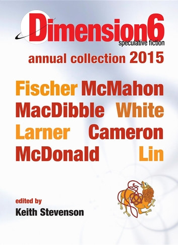 Dimension6 - annual collection 2015 ebook by Jason Fischer,Bren MacDibble