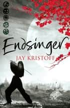Endsinger: The Lotus Wars 3 ebook by Jay Kristoff