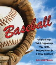 Baseball - Great Records, Weird Happenings, Odd Facts, Amazing Moments & Other Cool Stuff ebook by Ron Martirano
