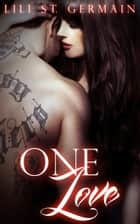 One Love ebook by Lili St. Germain