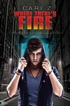 Where There's Fire ebook by Cari Z.