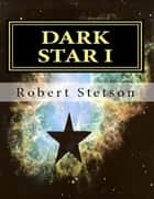 Dark Star I ebook by Robert Stetson