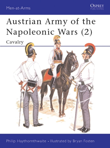 Austrian Army of the Napoleonic Wars (2) - Cavalry ebook by Philip Haythornthwaite