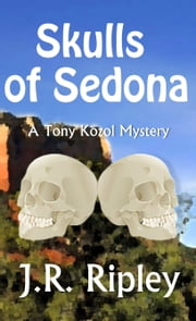 Skulls of Sedona ebook by J.R. Ripley