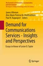 Demand for Communications Services – Insights and Perspectives ebook by James Alleman,Áine Marie Patricia NíShúilleabháin,Paul N. Rappoport