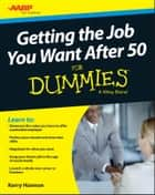Getting the Job You Want After 50 For Dummies ebook by Kerry E. Hannon