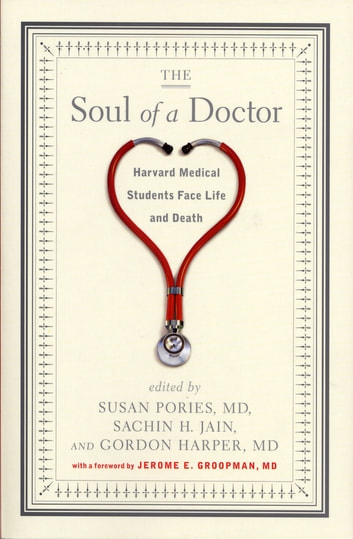 The Soul of a Doctor - Harvard Medical Students Face Life and Death ebook by Gordon Harper,Sachin H. Jain,Susan Pories