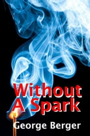 Without A Spark ebook by George Berger
