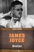 Eveline - Short Story ebook by James Joyce