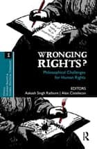 Wronging Rights? - Philosophical Challenges for Human Rights ebook by Aakash Singh Rathore, Alex Cistelecan