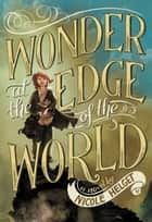 Wonder at the Edge of the World ebook by Nicole Helget