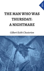 The Man Who Was Thursday: A Nightmare ebook by Gilbert Keith Chesterton,Gilbert Keith Chesterton,Gilbert Keith Chesterton,Gilbert Keith Chesterton,Gilbert Keith Chesterton,Gilbert Keith Chesterton,Gilbert Keith Chesterton,Gilbert Keith Chesterton