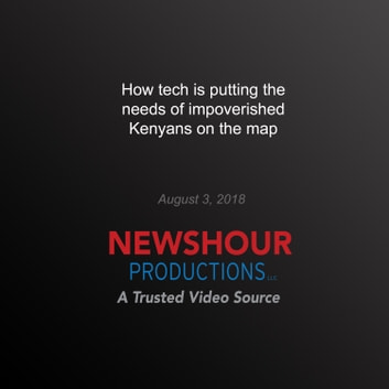 How tech is putting the needs of impoverished Kenyans on the map audiobook by PBS NewsHour