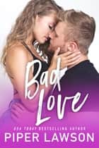 Bad Love ebook by Piper Lawson