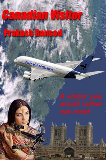 Canadian Visitor - A Visitor You Would Rather Not Meet ebook by Prakash Bansod