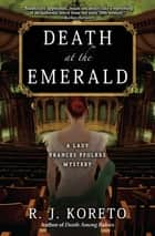 Death at the Emerald - A Frances Ffolkes Mystery ebook by R. J. Koreto