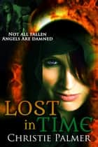 Lost In Time - A Fallen Novel ebook by Christie Palmer