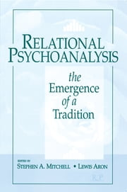 Relational Psychoanalysis, Volume 14 - The Emergence of a Tradition ebook by Stephen A. Mitchell,Lewis Aron