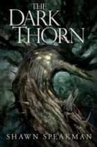 The Dark Thorn ebook by Shawn Speakman