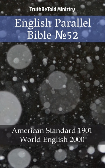 English Parallel Bible №52 - American Standard 1901 - World English 2000 ebook by TruthBeTold Ministry