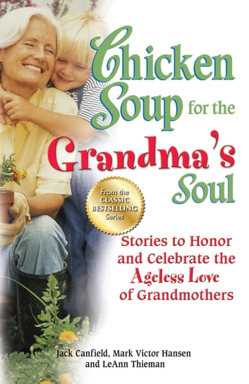 Chicken Soup for the Grandma's Soul - Stories to Honor and Celebrate the Ageless Love of Grandmothers ebook by Jack Canfield,Mark Victor Hansen