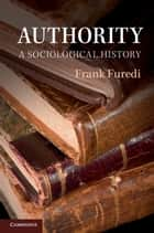 Authority - A Sociological History ebook by Frank Furedi