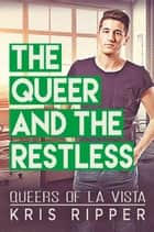 The Queer and the Restless ebook by Kris Ripper
