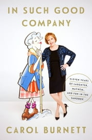 In Such Good Company - Eleven Years of Laughter, Mayhem, and Fun in the Sandbox ebook by Carol Burnett