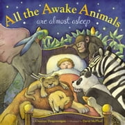 All the Awake Animals Are Almost Asleep ebook by Crescent Dragonwagon,David McPhail