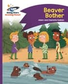 Reading Planet - Beaver Bother - Purple: Comet Street Kids ePub eBook by Adam Guillain, Charlotte Guillain